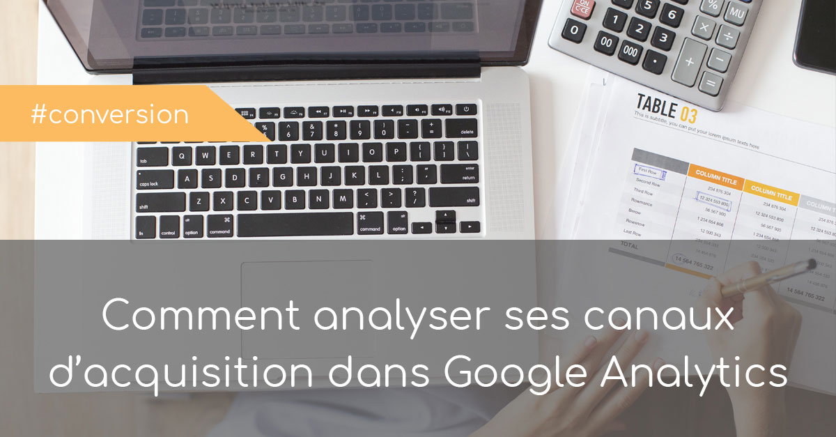 Comment analyser ses canaux d'acquisition