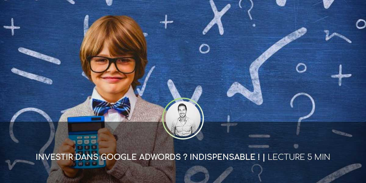 Pourquoi et comment faire de la publicité Google AdWords ?